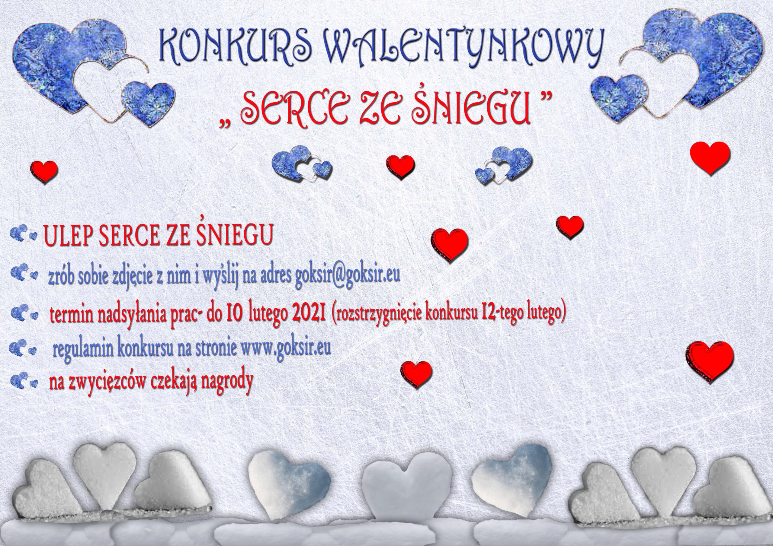 Plakat Konkurs Walentynkowy Serce ze Śniegu. Ulep serce ze śniegu, zrób sobie zdjęcie z nim i wyślij na adres goksir@goksir.eu.| Termin nadsyłania prac do 10 lutego,