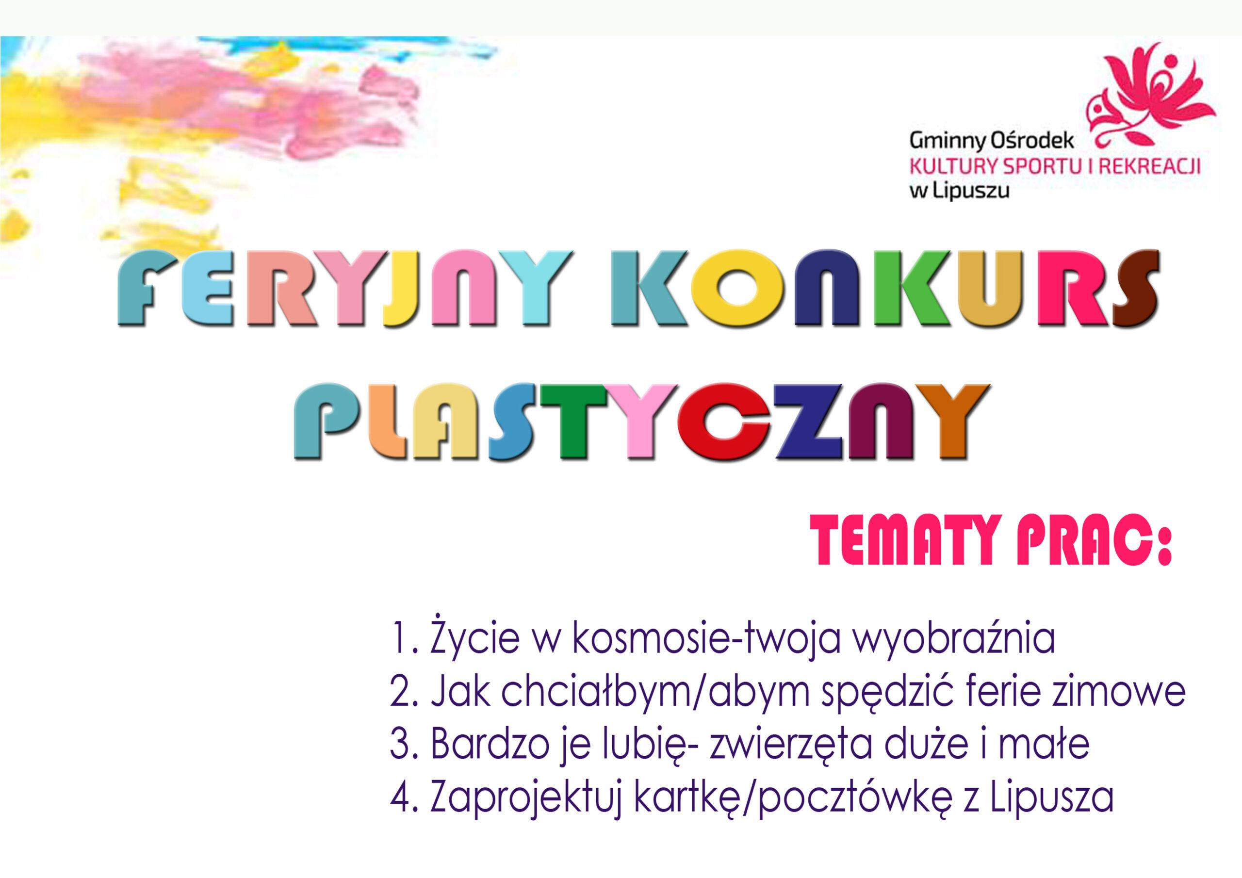 Plakat Feryjny Konkurs plastyczny. Plakat podaje tematy prac konkursowych, technikę wykonania , termin i miejsce składania prac.